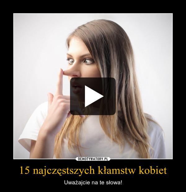 15 najczęstszych kłamstw kobiet – Uważajcie na te słowa!