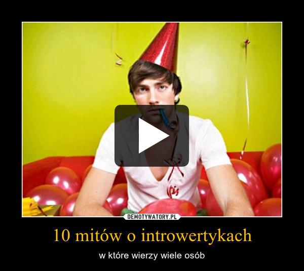 10 mitów o introwertykach – w które wierzy wiele osób