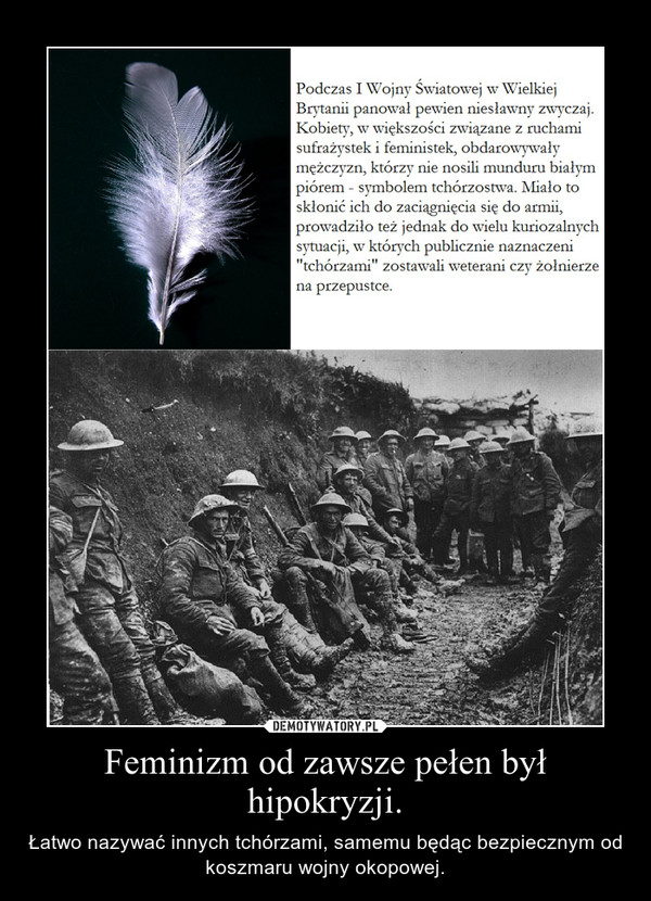 Feminizm od zawsze pełen był hipokryzji. – Łatwo nazywać innych tchórzami, samemu będąc bezpiecznym od koszmaru wojny okopowej.
