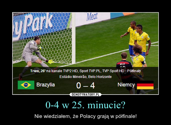 0-4 w 25. minucie? – Nie wiedziałem, że Polacy grają w półfinale!