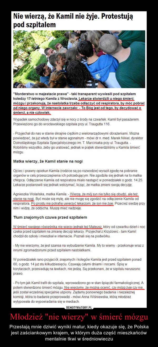 """Młodzież """"nie wierzy"""" w śmierć mózgu – Przestają mnie dziwić wyniki matur, kiedy okazuje się, że Polska jest zaściankowym krajem, w którym duża część mieszkańców mentalnie tkwi w średniowieczu"""