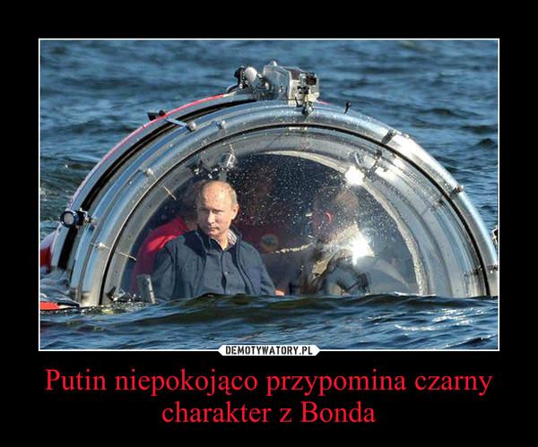 Putin niepokojąco przypomina czarny charakter z Bonda –