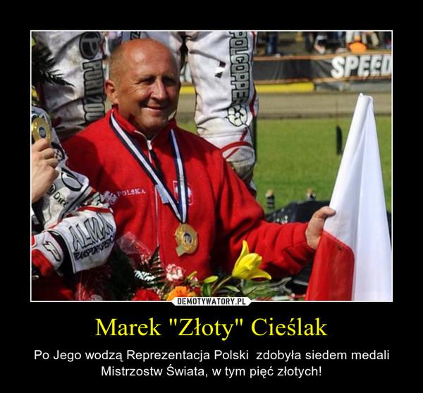 """Marek """"Złoty"""" Cieślak – Po Jego wodzą Reprezentacja Polski  zdobyła siedem medali Mistrzostw Świata, w tym pięć złotych!"""