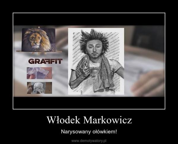 Włodek Markowicz – Narysowany ołówkiem!
