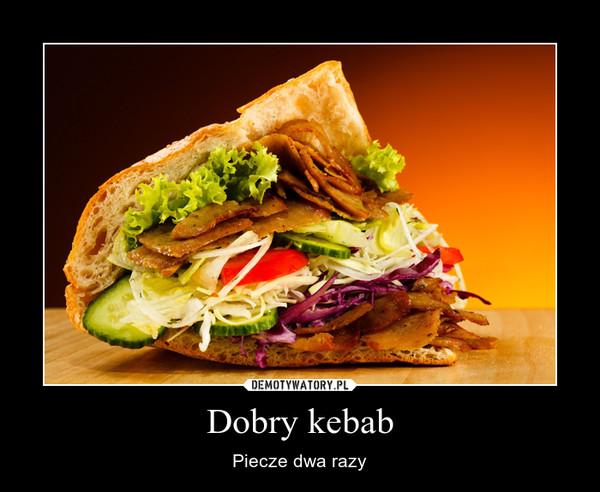 Dobry kebab – Piecze dwa razy