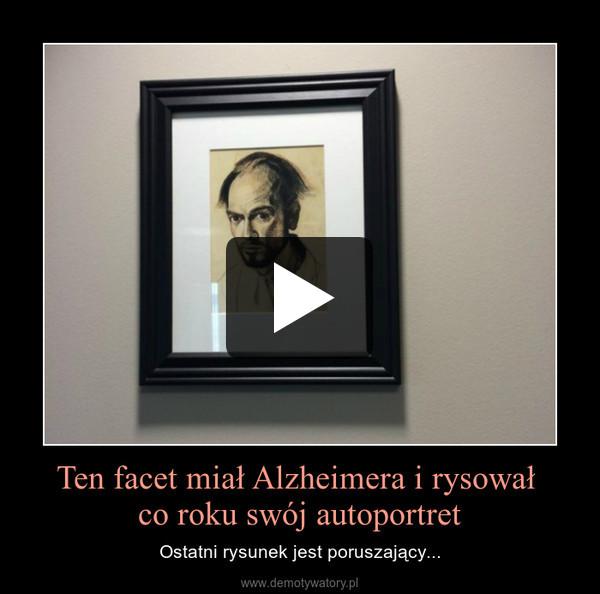 Ten facet miał Alzheimera i rysował co roku swój autoportret – Ostatni rysunek jest poruszający...
