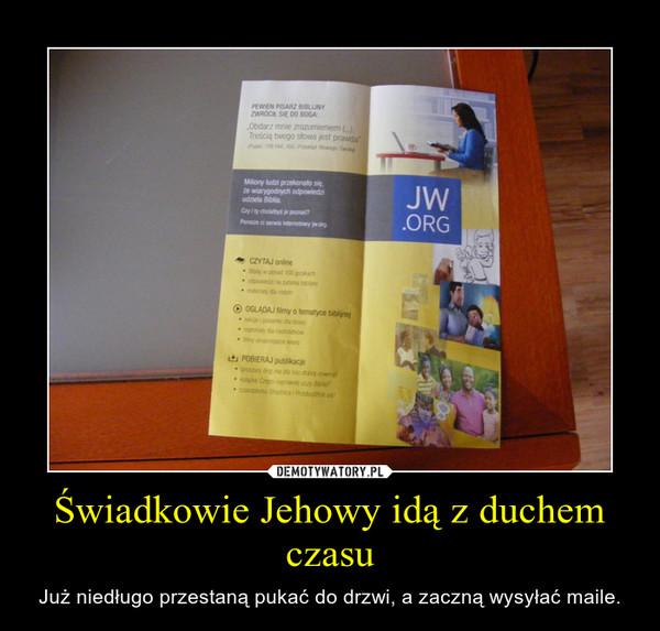 Świadkowie Jehowy idą z duchem czasu – Już niedługo przestaną pukać do drzwi, a zaczną wysyłać maile.