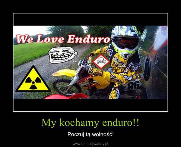 My kochamy enduro!! – Poczuj tą wolność!