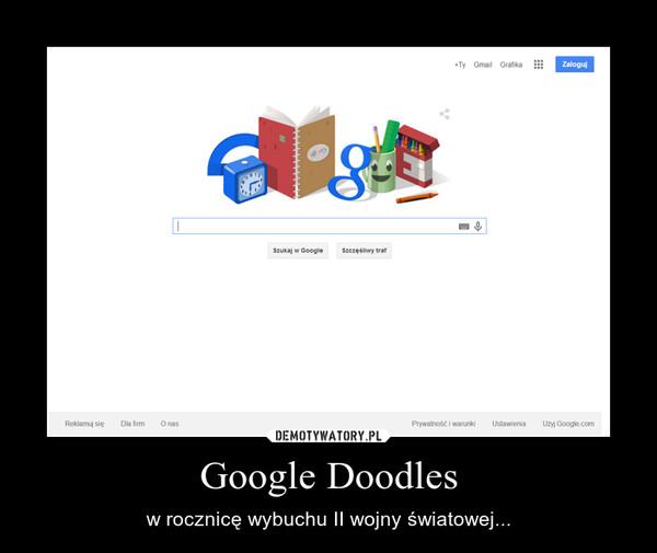 Google Doodles – w rocznicę wybuchu II wojny światowej...