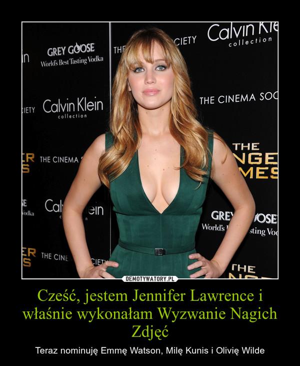 Cześć, jestem Jennifer Lawrence i właśnie wykonałam Wyzwanie Nagich Zdjęć – Teraz nominuję Emmę Watson, Milę Kunis i Olivię Wilde