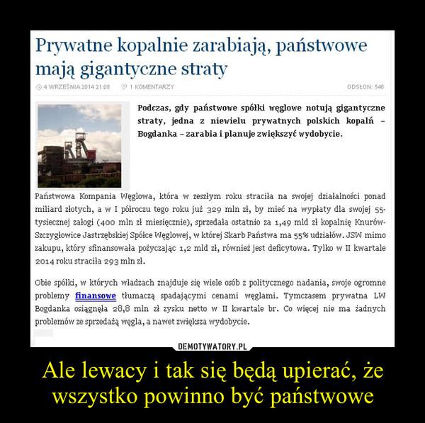 Ale lewacy i tak się będą upierać, że wszystko powinno być państwowe –