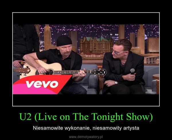 U2 (Live on The Tonight Show) – Niesamowite wykonanie, niesamowity artysta