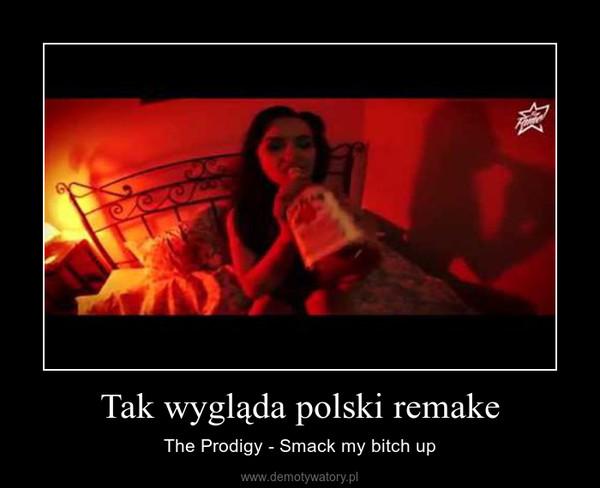 Tak wygląda polski remake – The Prodigy - Smack my bitch up