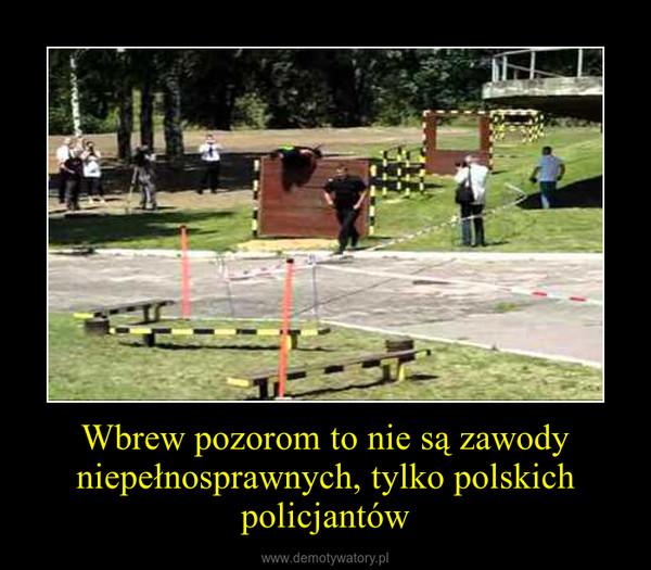 Wbrew pozorom to nie są zawody niepełnosprawnych, tylko polskich policjantów –