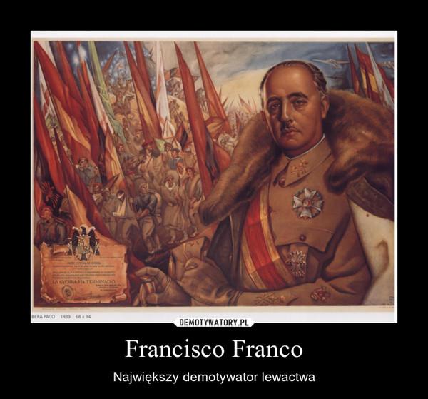 Francisco Franco – Największy demotywator lewactwa