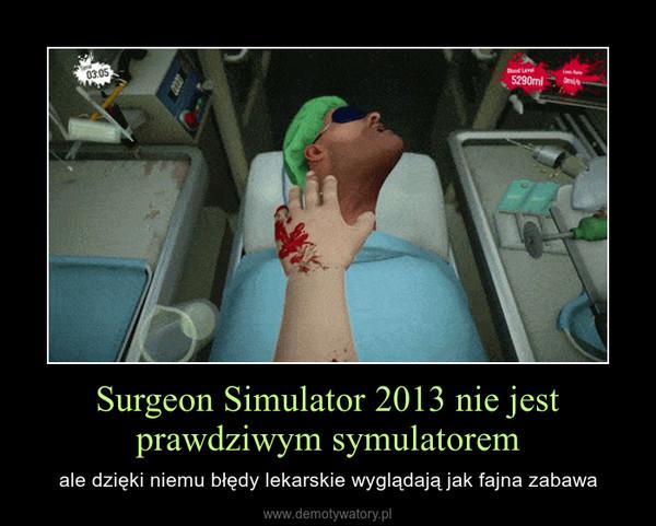 Surgeon Simulator 2013 nie jest prawdziwym symulatorem – ale dzięki niemu błędy lekarskie wyglądają jak fajna zabawa