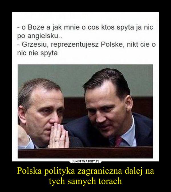 Polska polityka zagraniczna dalej na tych samych torach –