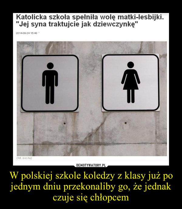 W polskiej szkole koledzy z klasy już po jednym dniu przekonaliby go, że jednak czuje się chłopcem –