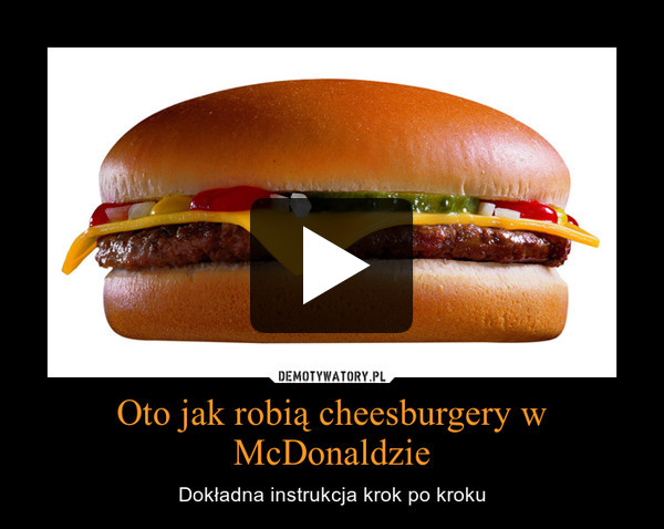 Oto jak robią cheesburgery w McDonaldzie – Dokładna instrukcja krok po kroku