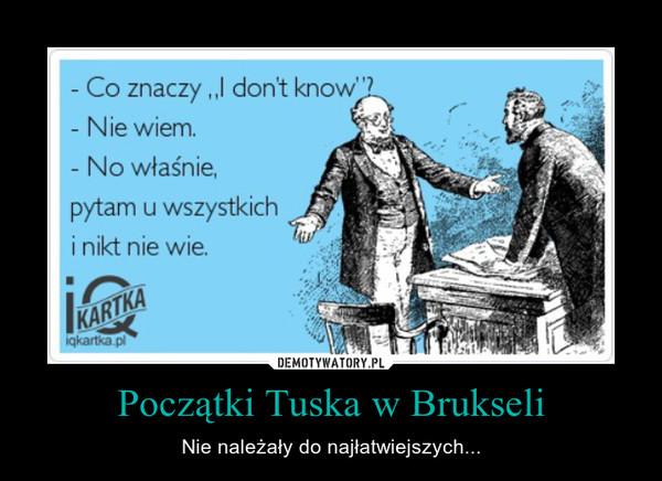 Początki Tuska w Brukseli – Nie należały do najłatwiejszych...