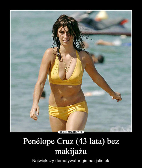 Penélope Cruz (43 lata) bez makijażu