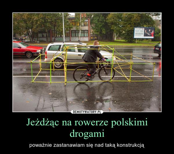 Jeżdżąc na rowerze polskimi drogami – poważnie zastanawiam się nad taką konstrukcją