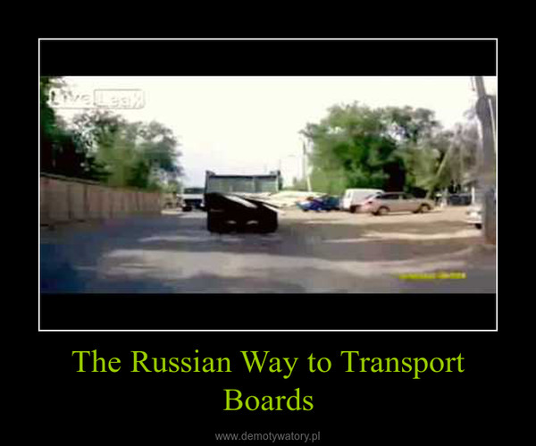 The Russian Way to Transport Boards –