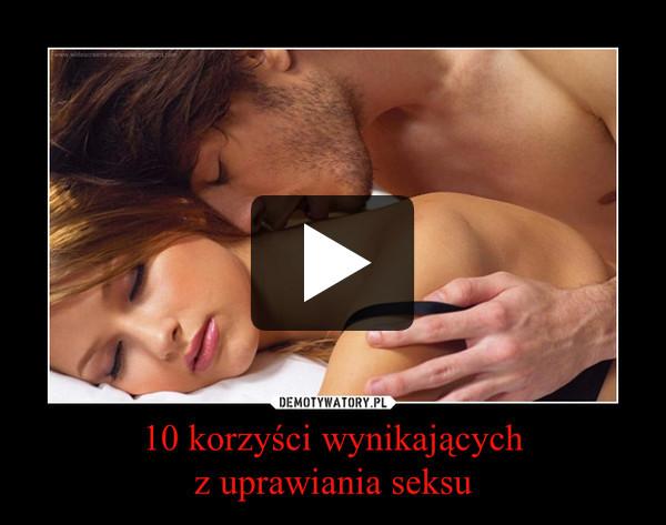 10 korzyści wynikającychz uprawiania seksu –
