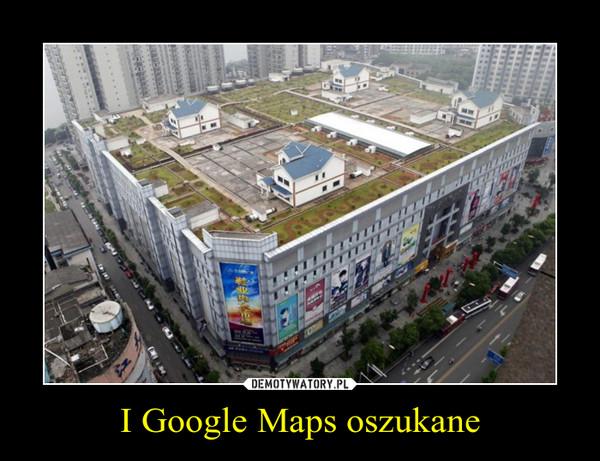 I Google Maps oszukane –