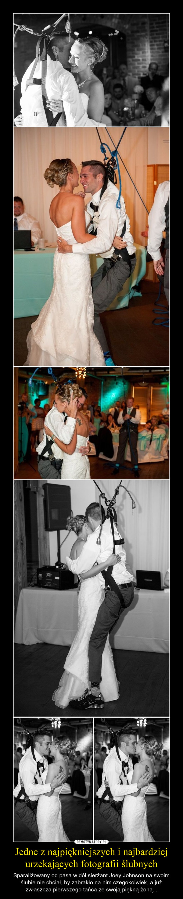 Jedne z najpiękniejszych i najbardziej urzekających fotografii ślubnych – Sparaliżowany od pasa w dół sierżant Joey Johnson na swoim ślubie nie chciał, by zabrakło na nim czegokolwiek, a już zwłaszcza pierwszego tańca ze swoją piękną żoną...