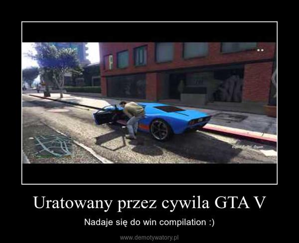 Uratowany przez cywila GTA V – Nadaje się do win compilation :)