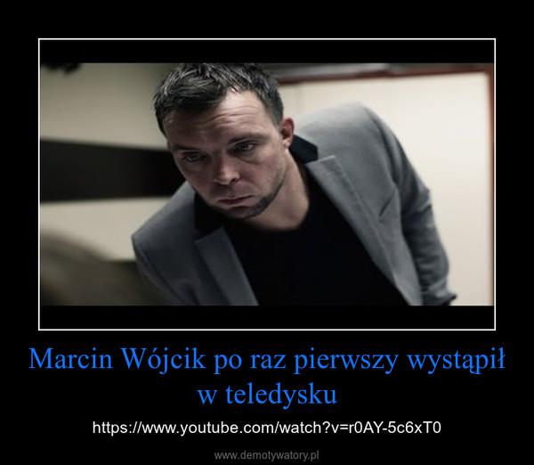 Marcin Wójcik po raz pierwszy wystąpił w teledysku – https://www.youtube.com/watch?v=r0AY-5c6xT0
