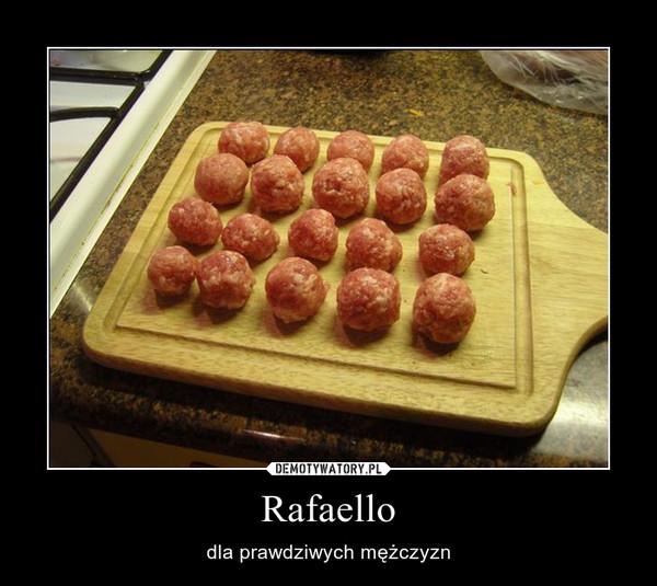 Rafaello – dla prawdziwych mężczyzn