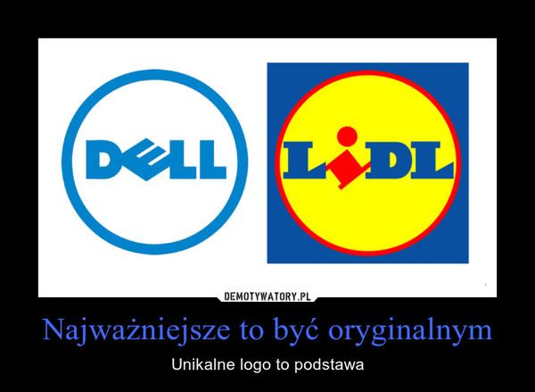 Najważniejsze to być oryginalnym – Unikalne logo to podstawa