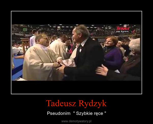 "Tadeusz Rydzyk – Pseudonim  "" Szybkie ręce """