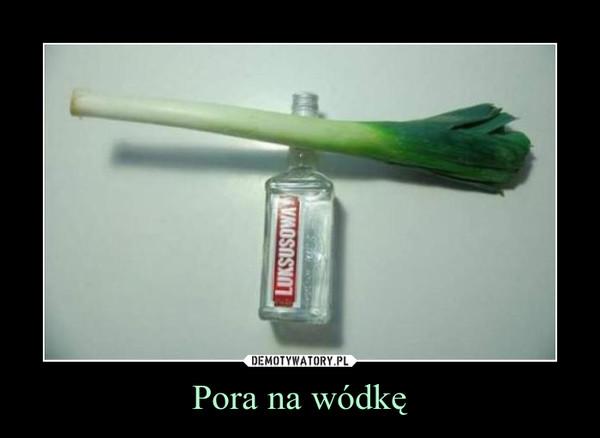 Pora na wódkę –