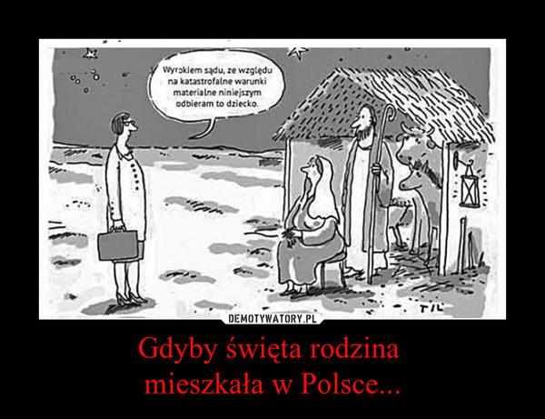 Gdyby święta rodzina mieszkała w Polsce... –