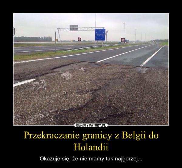 Przekraczanie granicy z Belgii do Holandii – Okazuje się, że nie mamy tak najgorzej...