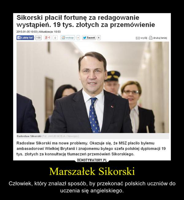 Marszałek Sikorski – Człowiek, który znalazł sposób, by przekonać polskich uczniów do uczenia się angielskiego.