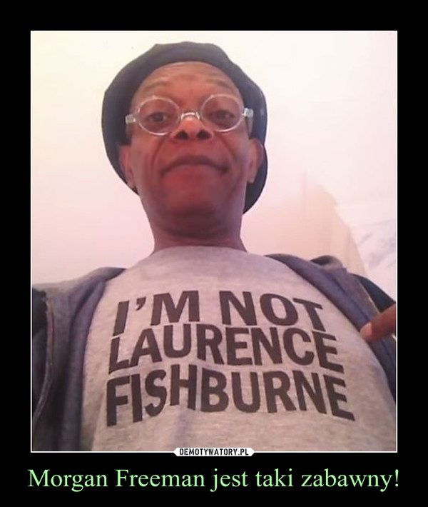 Morgan Freeman jest taki zabawny! –