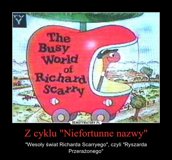 """Z cyklu """"Niefortunne nazwy"""" – """"Wesoły świat Richarda Scarryego"""", czyli """"Ryszarda Przerażonego"""""""