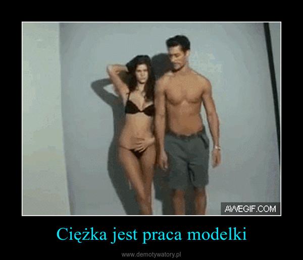Ciężka jest praca modelki –