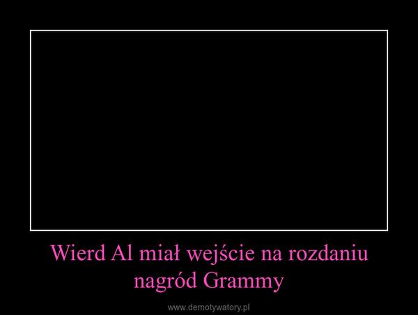 Wierd Al miał wejście na rozdaniu nagród Grammy –