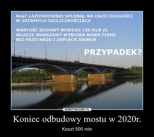 Koniec odbudowy mostu w 2020r.