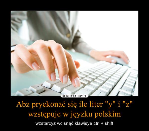 """Abz pryekonać się ile liter """"y"""" i """"z"""" wzstępuje w jęyzku polskim – wzstarcyz wcisnąć klawisye ctrl + shift"""