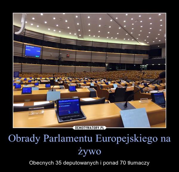 Obrady Parlamentu Europejskiego na żywo – Obecnych 35 deputowanych i ponad 70 tłumaczy