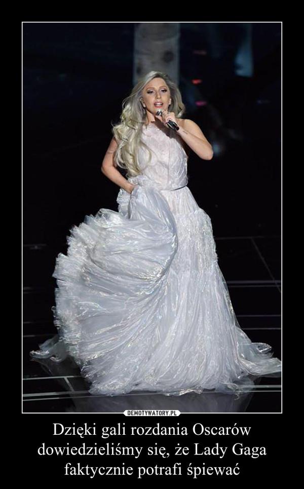 Dzięki gali rozdania Oscarów dowiedzieliśmy się, że Lady Gaga faktycznie potrafi śpiewać –