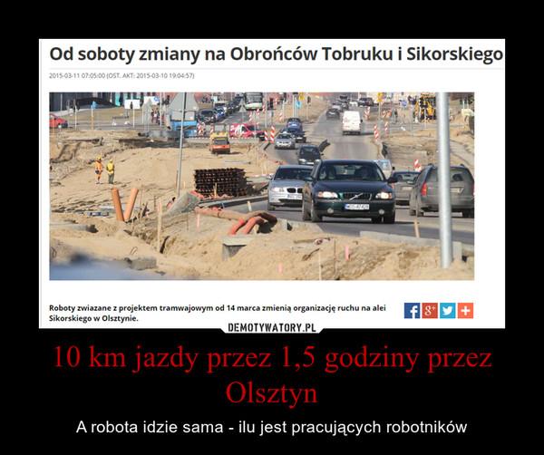 10 km jazdy przez 1,5 godziny przez Olsztyn – A robota idzie sama - ilu jest pracujących robotników