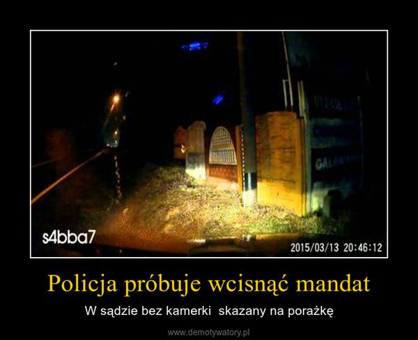 Policja próbuje wcisnąć mandat – W sądzie bez kamerki  skazany na porażkę