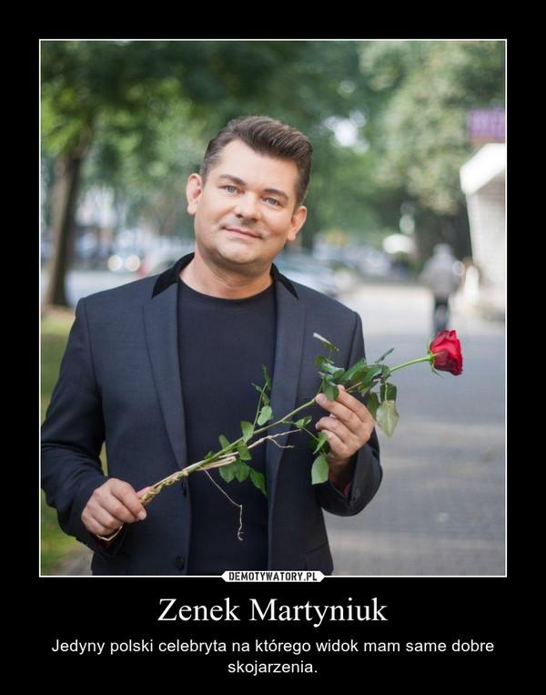 Zenek Martyniuk – Jedyny polski celebryta na którego widok mam same dobre skojarzenia.